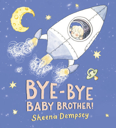Bye-Bye Baby Brother! by Sheena Dempsey