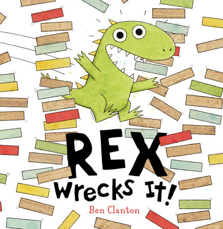 Rex Wrecks It! by Ben Clanton