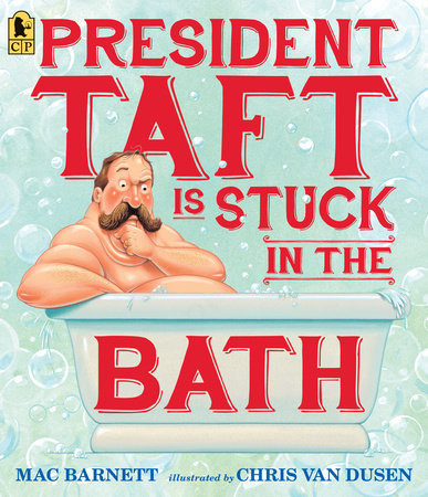 President Taft Is Stuck in the Bath by Mac Barnett