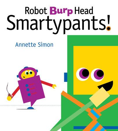 Robot Burp Head Smartypants by Annette Simon