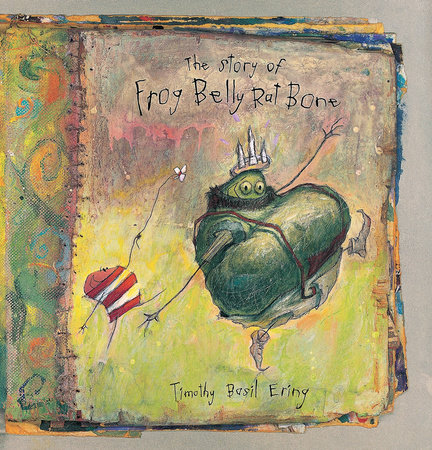 The Story of Frog Belly Rat Bone by Timothy Basil Ering