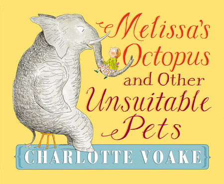 Melissa's Octopus and Other Unsuitable Pets by Charlotte Voake