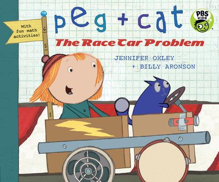 Peg + Cat: The Race Car Problem by Jennifer Oxley and Billy Aronson