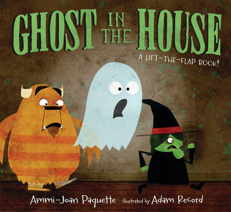 Ghost in the House: A Lift-the-Flap Book by Ammi-Joan Paquette