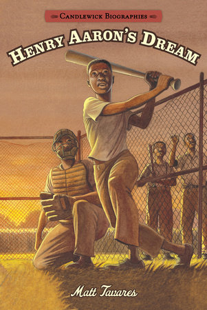 Henry Aaron's Dream: Candlewick Biographies by Matt Tavares