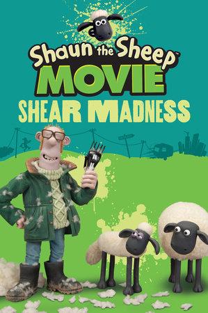 Shaun the Sheep Movie - Shear Madness by Candlewick Press