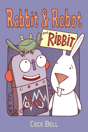 Rabbit and Robot and Ribbit by Cece Bell