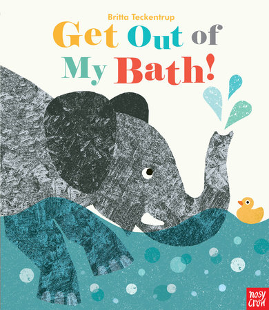 Get Out of My Bath! by Nosy Crow