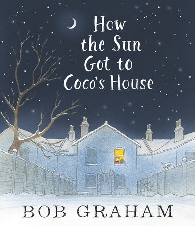 How the Sun Got to Coco's House by Bob Graham