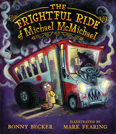 The Frightful Ride of Michael McMichael by Bonny Becker