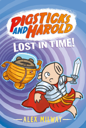 Pigsticks and Harold Lost in Time! by Alex Milway