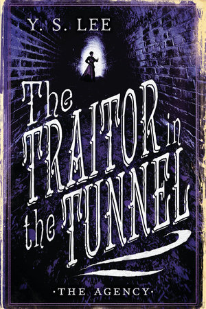 The Agency: The Traitor in the Tunnel by Y. S. Lee