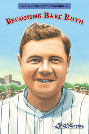 Becoming Babe Ruth by Matt Tavares