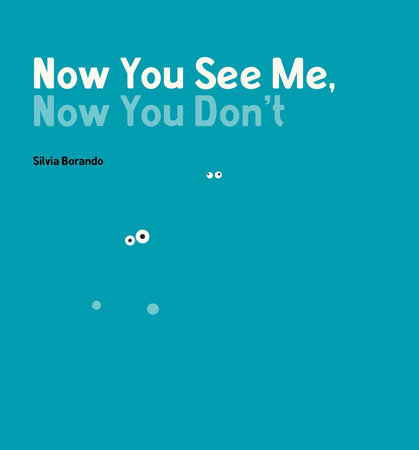 Now You See Me, Now You Don't by Silvia Borando