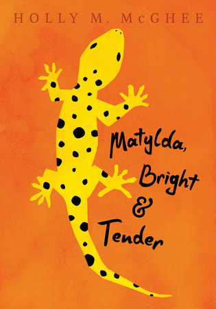 Matylda, Bright and Tender by Holly M. McGhee