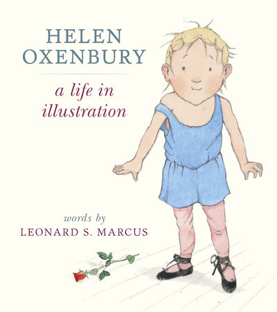 Helen Oxenbury: A Life in Illustration by Leonard S. Marcus and Helen Oxenbury