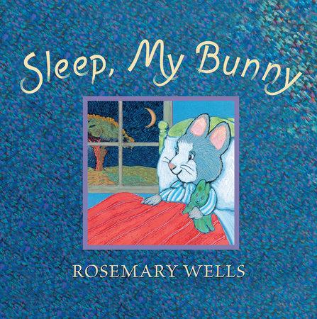 Sleep, My Bunny by Rosemary Wells