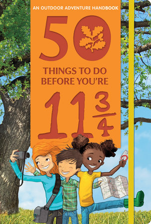 50 Things to Do Before You're 11 3/4: An Outdoor Adventure Handbook