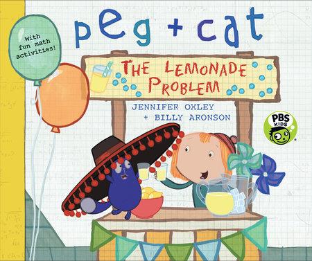 Peg + Cat: The Lemonade Problem by Jennifer Oxley and Billy Aronson