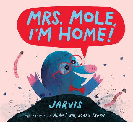 Mrs. Mole, I'm Home! by Jarvis