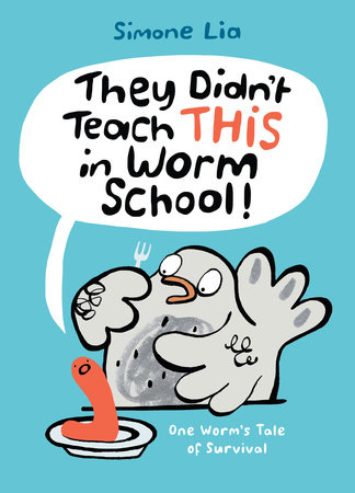 They Didn't Teach THIS in Worm School! by Simone Lia