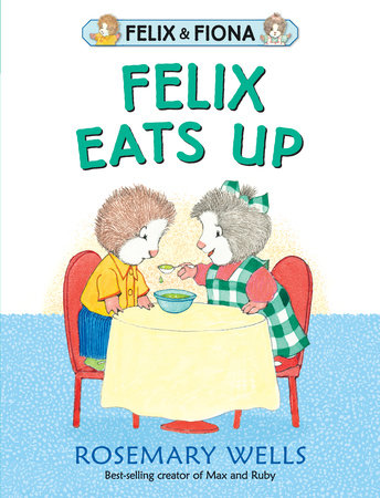 Felix Eats Up by Rosemary Wells