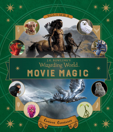 J.K. Rowling's Wizarding World: Movie Magic Volume Two: Curious Creatures by Ramin Zahed