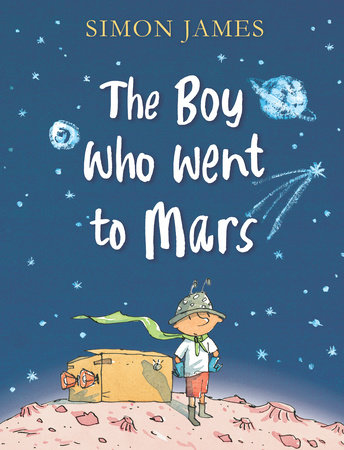 The Boy Who Went to Mars by Simon James