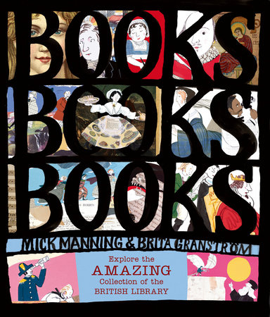Books! Books! Books! Explore the Amazing Collection of the British Library by Mick Manning