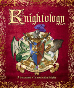 Knightology: A True Account of the Most Valiant Knights