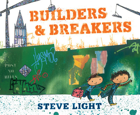 Builders and Breakers by Steve Light