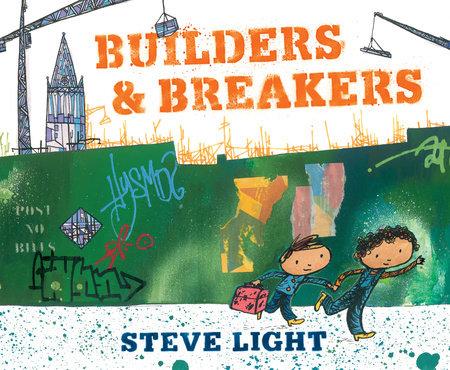 Builders and Breakers by Steve Light