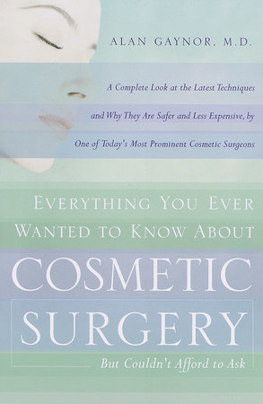Everything You Ever Wanted to Know About Cosmetic Surgery but Couldn't Affordto Ask by Alan Gaynor