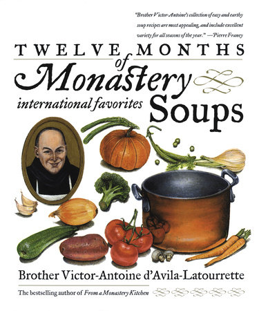Twelve Months of Monastery Soups by Victor D'Avila-Latourrette
