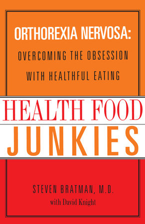 Health Food Junkies by Steven Bratman, M.D. and David Knight