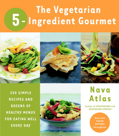 The Vegetarian 5-Ingredient Gourmet by Nava Atlas