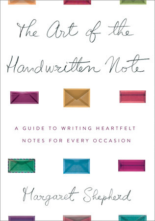 The Art of the Handwritten Note by Margaret Shepherd