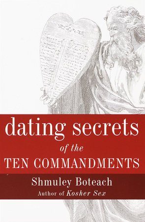 Dating Secrets of the Ten Commandments by Shmuley Boteach