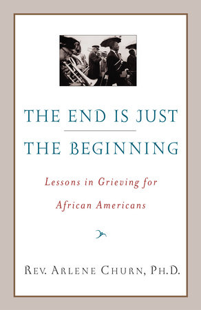 The End Is Just the Beginning by Arlene Churn