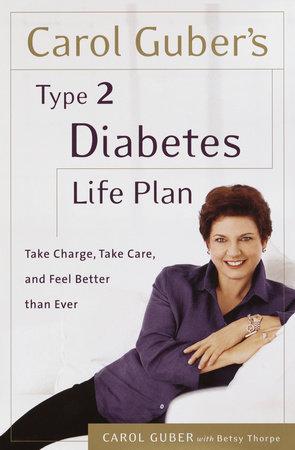 Carol Guber's Type 2 Diabetes Life Plan by Carol Guber and Betsy Thorpe