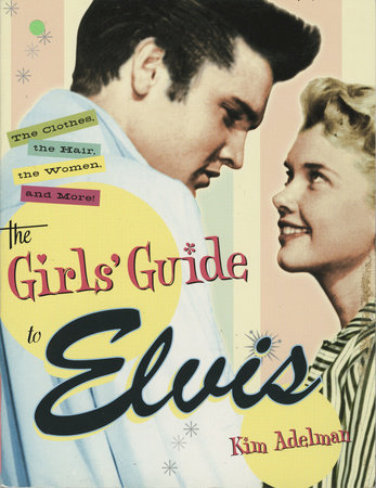 The Girls' Guide to Elvis by Kim Adelman