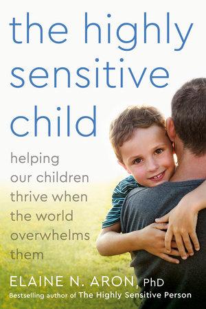 The Highly Sensitive Child by Elaine N. Aron, Ph.D.