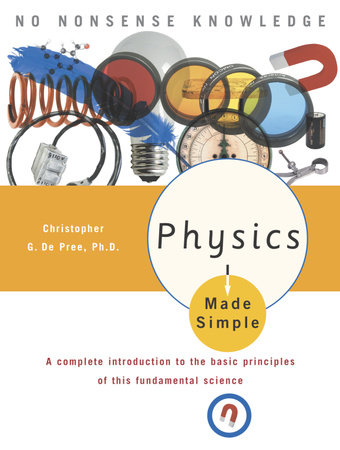 Physics Made Simple by Christopher Gordon De Pree, Ph.D.