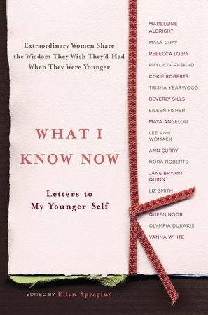 What I Know Now by Ellyn Spragins