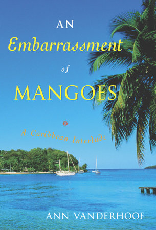 An Embarrassment of Mangoes by Ann Vanderhoof