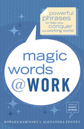 Magic Words at Work by Howard Kaminsky and Alexandra Penney