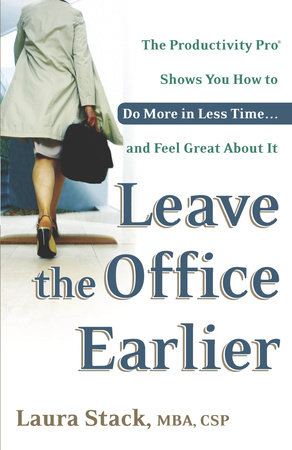 Leave the Office Earlier by Laura Stack