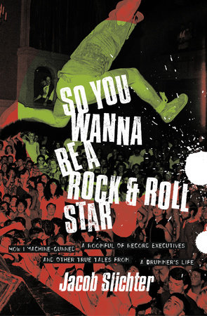 So You Wanna Be a Rock & Roll Star by Jacob Slichter