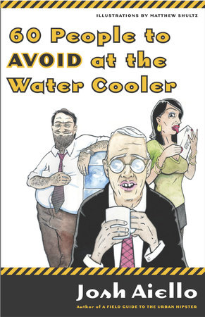 60 People to Avoid at the Water Cooler by Josh Aiello