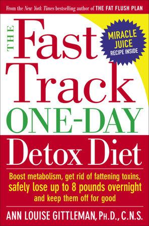 The Fast Track One-Day Detox Diet by Ann Louise Gittleman, Ph.D